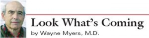 Wayne Myers, MD, Look What's Coming columnist